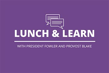 Lunch and learn with President Fowler and Provost Blake